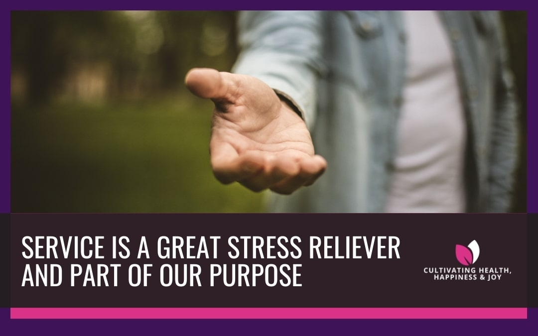 Service is a Great Stress Reliever & Part of Your Purpose