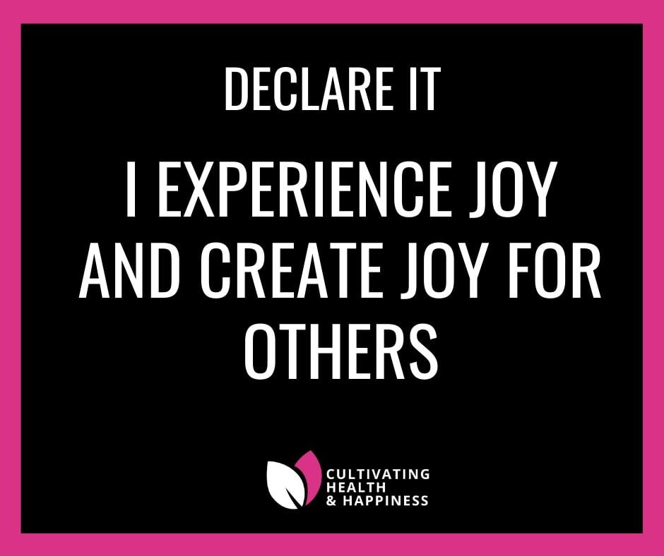 Declare it: I Experience Joy and Create Joy for Others