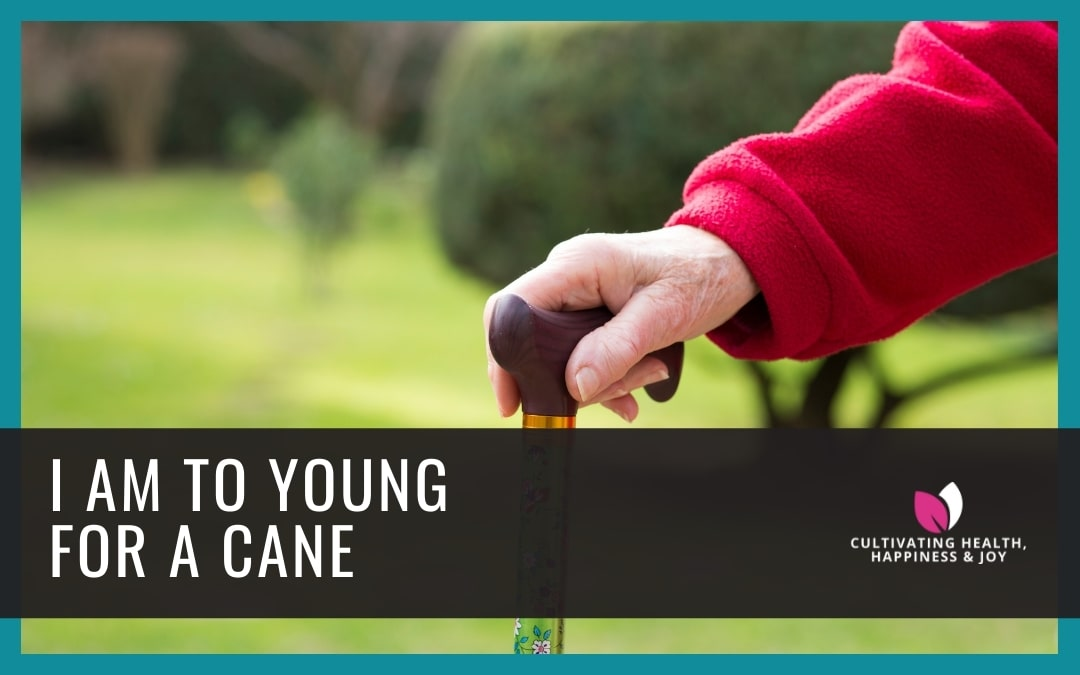 I'm Too Young for a Cane