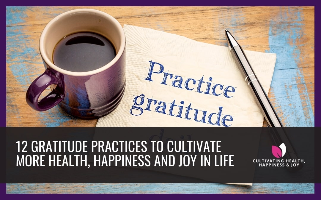 12 Gratitude Practices to Cultivate More Health, Happiness and Joy in Life